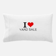 I Love Yard Sales Pillow Case