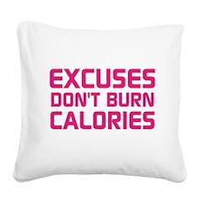 Excuses Dont Burn Calories Square Canvas Pillow