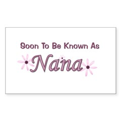 Soon To Be Known As Nana Rectangle Sticker