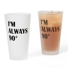 Im always right (angle) Drinking Glass