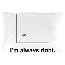 Im always right Pillow Case