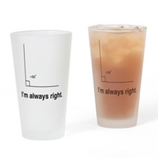 Im always right Drinking Glass