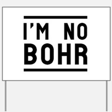 Im no Bohr Yard Sign