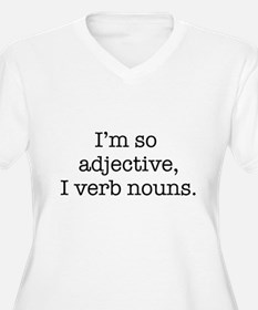 Im so adjective I verb nouns Plus Size T-Shirt