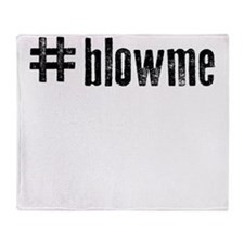 Hashtag blow me Throw Blanket