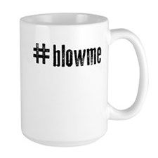 Hashtag blow me Mugs