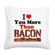 I Love You More Than Bacon Square Canvas Pillow