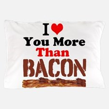 I Love You More Than Bacon Pillow Case