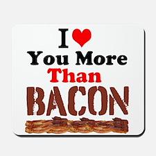 I Love You More Than Bacon Mousepad