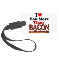 I Love You More Than Bacon Luggage Tag