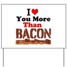I Love You More Than Bacon Yard Sign