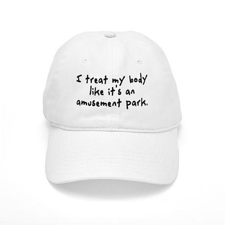 I treat my body like it's an amusement park. Cap