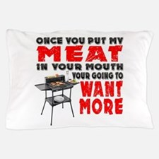 Once you put my Meat in Your Mouth Joke BRS Pillow