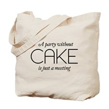A party without cake is just a meeting Tote Bag