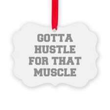 GOTTA-HUSTLE-FOR-THAT-MUSCLE-FRESH-GRAY Ornament