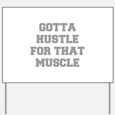 GOTTA-HUSTLE-FOR-THAT-MUSCLE-FRESH-GRAY Yard Sign