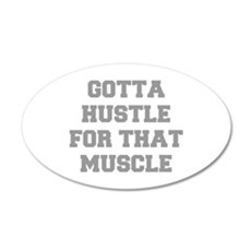 GOTTA-HUSTLE-FOR-THAT-MUSCLE-FRESH-GRAY Wall Decal