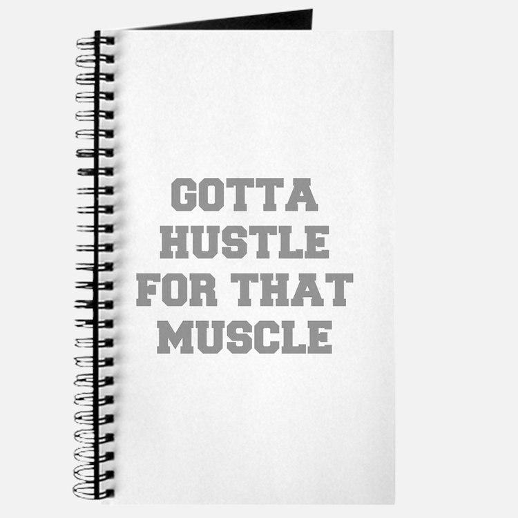 GOTTA-HUSTLE-FOR-THAT-MUSCLE-FRESH-GRAY Journal