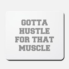 GOTTA-HUSTLE-FOR-THAT-MUSCLE-FRESH-GRAY Mousepad