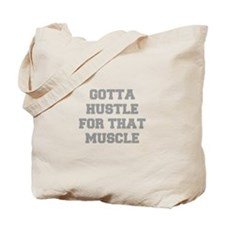 GOTTA-HUSTLE-FOR-THAT-MUSCLE-FRESH-GRAY Tote Bag