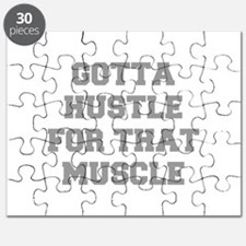 GOTTA-HUSTLE-FOR-THAT-MUSCLE-FRESH-GRAY Puzzle