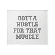 GOTTA-HUSTLE-FOR-THAT-MUSCLE-FRESH-GRAY Throw Blan