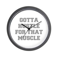 GOTTA-HUSTLE-FOR-THAT-MUSCLE-FRESH-GRAY Wall Clock
