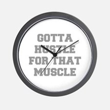 GOTTA-HUSTLE-FOR-THAT-MUSCLE-FRESH-GRAY Wall Clock