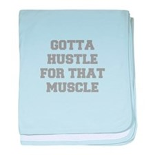 GOTTA-HUSTLE-FOR-THAT-MUSCLE-FRESH-GRAY baby blank
