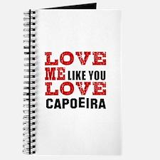 Love Me Like You Love Capoeira Journal