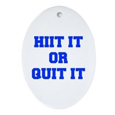 HIIT-OR-QUIT-IT-FRESH-BLUE Ornament (Oval)