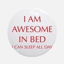 i-am-awesome-in-bed-OPT-RED Ornament (Round)