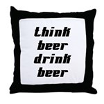 Drink Beer Think Beer Throw Pillow