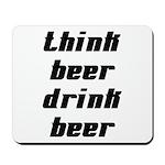 Drink Beer Think Beer Mousepad