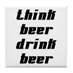 Drink Beer Think Beer Tile Coaster