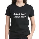 Drink Beer Think Beer Women's Dark T-Shirt