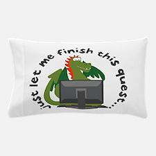 Just Let Me Finish This Quest... Pillow Case