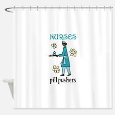 Nurses Pill Pushers Shower Curtain