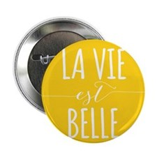 "la vie est belle, life is beautiful 2.25"" Button"