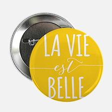 """la vie est belle, life is beautiful 2.25"""" Button"""