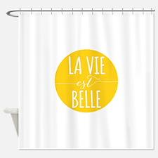 la vie est belle, life is beautiful Shower Curtain