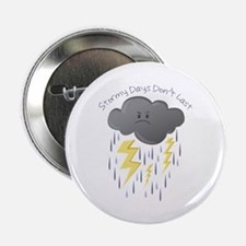 "Stormy Days Don't Last 2.25"" Button"
