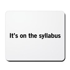 Its on the syllabus Mousepad