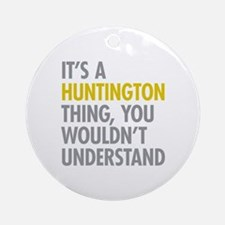 Its A Huntington Thing Ornament (Round)