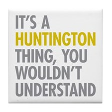 Its A Huntington Thing Tile Coaster