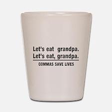 lets eat grandpa Shot Glass