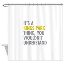 Its A Kings Park Thing Shower Curtain