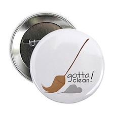 "Gotta Clean! 2.25"" Button"