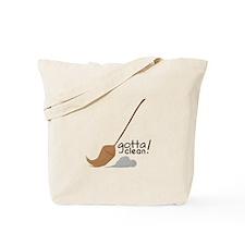 Gotta Clean! Tote Bag