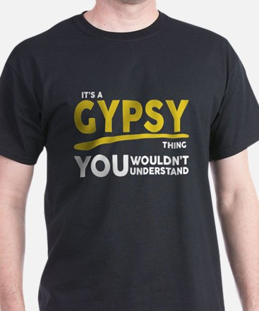 Its a Gypsy Thing, You Wouldnt Understand T-Shirt